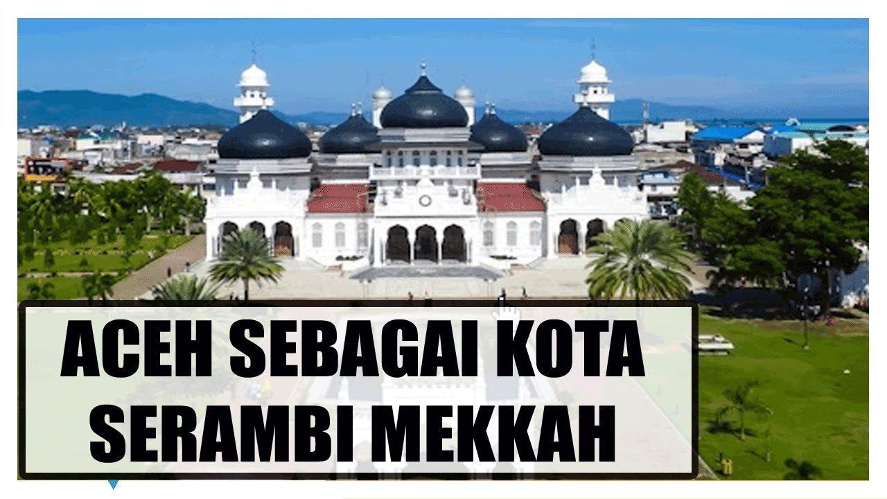 Sejarah Asal Mula Aceh Disebut Serambi Mekkah